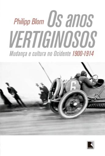Os anos vertiginosos de Philipp Blom. Páginas: 602 Preço: R$ 70,00 Grupo Editorial Record/Editora: Record