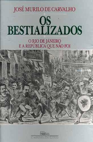 Os Bestializados de José Murilo de Carvalho. Foto: divulgação.