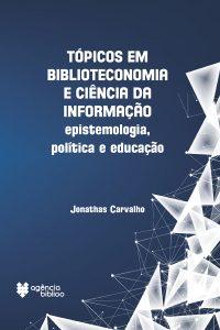 Tópicos em biblioteconomia e ciência da informação: epistemologia, política e educação